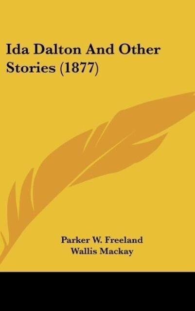 Ida Dalton And Other Stories (1877) als Buch von Parker W. Freeland - Parker W. Freeland