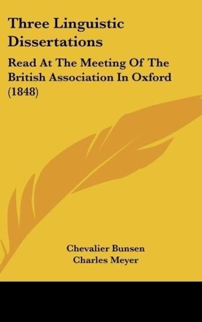 Three Linguistic Dissertations als Buch von Chevalier Bunsen, Charles Meyer, Max Muller - Chevalier Bunsen, Charles Meyer, Max Muller