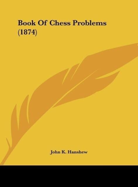 Book Of Chess Problems (1874) als Buch von John...