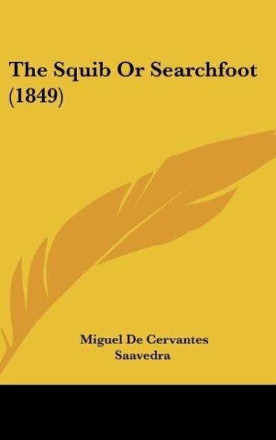 The Squib Or Searchfoot (1849) als Buch von Miguel De Cervantes Saavedra - Miguel De Cervantes Saavedra