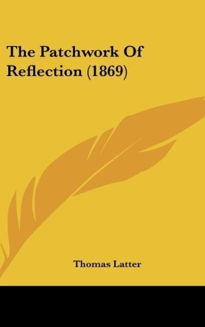 The Patchwork Of Reflection (1869) als Buch von Thomas Latter - Thomas Latter