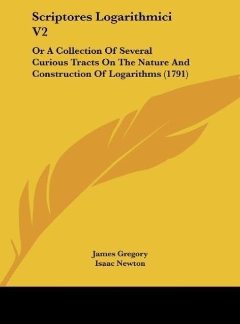 Scriptores Logarithmici V2 als Buch von James Gregory, Isaac Newton, Godfrey William Leibnitz - James Gregory, Isaac Newton, Godfrey William Leibnitz