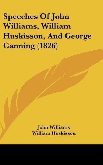 Speeches Of John Williams, William Huskisson, And George Canning (1826) als Buch von John Williams, William Huskisson, George Canning - John Williams, William Huskisson, George Canning