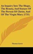 An Inquiry Into The Shape, The Beauty, And Stature Of The Person Of Christ, And Of The Virgin Mary (1735)