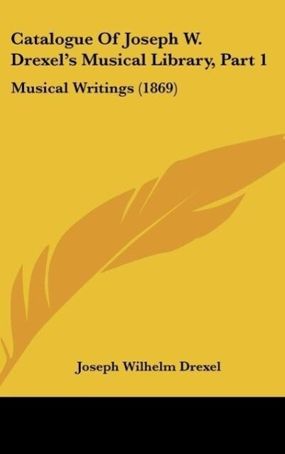 Catalogue Of Joseph W. Drexel´s Musical Library...