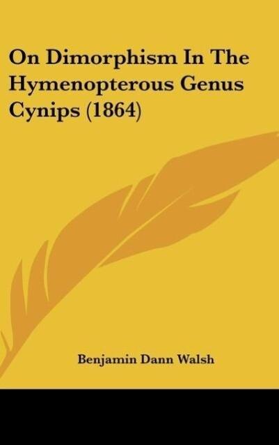 On Dimorphism In The Hymenopterous Genus Cynips (1864) als Buch von Benjamin Dann Walsh - Benjamin Dann Walsh
