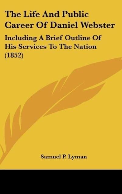 The Life And Public Career Of Daniel Webster al...