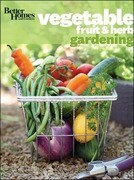 Better Homes and Gardens Vegetable, Fruit & Herb Gardening [With 1 Year Subscription to Better Homes & Gardens]