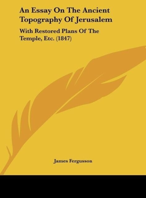 An Essay On The Ancient Topography Of Jerusalem als Buch von James Fergusson - James Fergusson