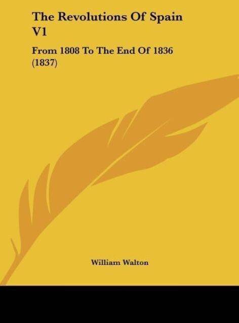 The Revolutions Of Spain V1 als Buch von William Walton - William Walton