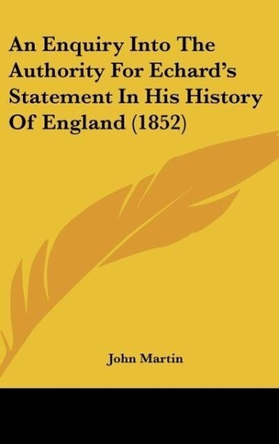 An Enquiry Into The Authority For Echard´s Statement In His History Of England (1852) als Buch von John Martin - John Martin