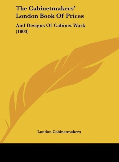 The Cabinetmakers´ London Book Of Prices als Bu...