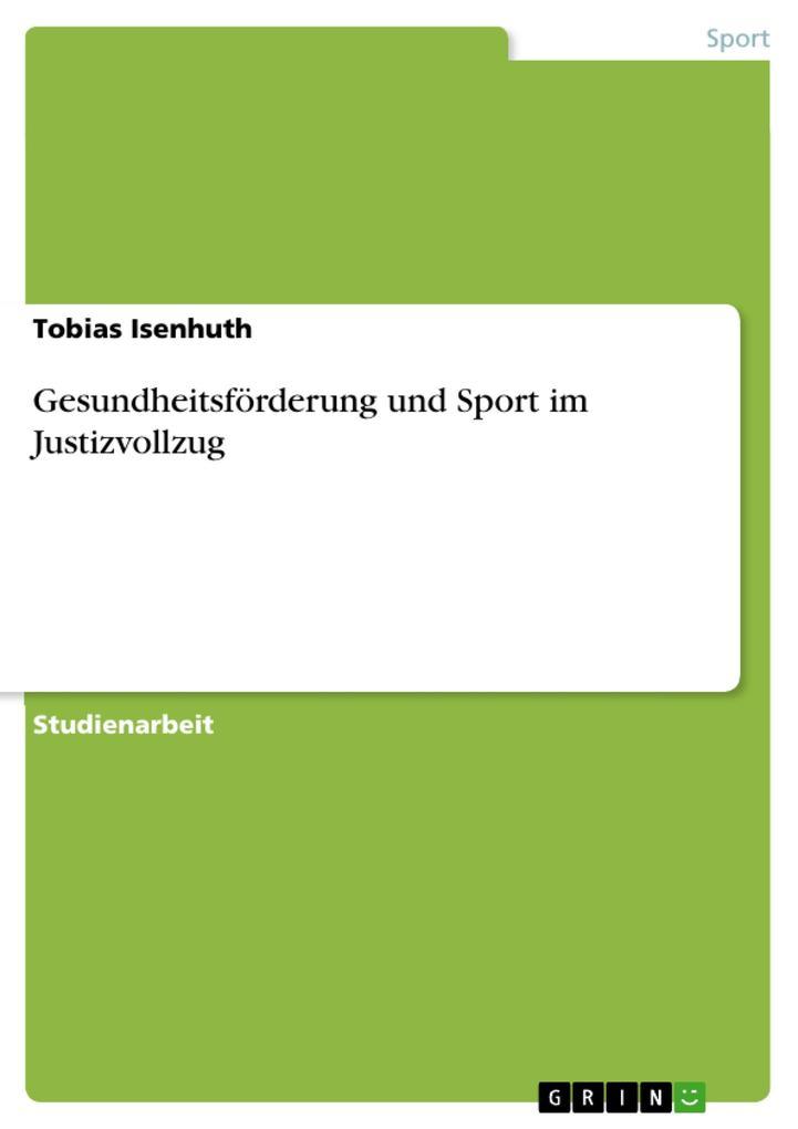 Gesundheitsförderung und Sport im Justizvollzug als Buch von Tobias Isenhuth - Tobias Isenhuth