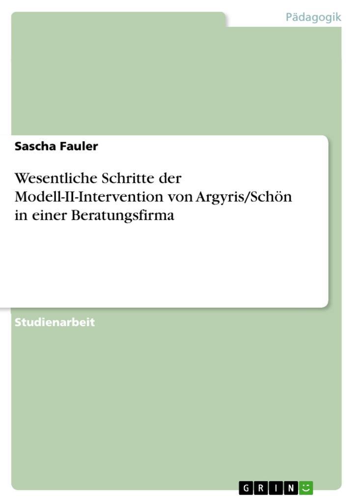 Wesentliche Schritte der Modell-II-Intervention von Argyris/Schön in einer Beratungsfirma als Buch von Sascha Fauler - Sascha Fauler