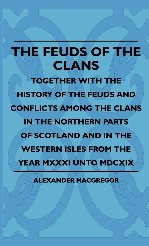 The Feuds Of The Clans - Together With The Hist...