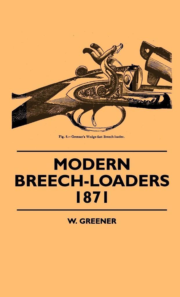 Modern Breech-Loaders 1871 als Buch von W. Greener