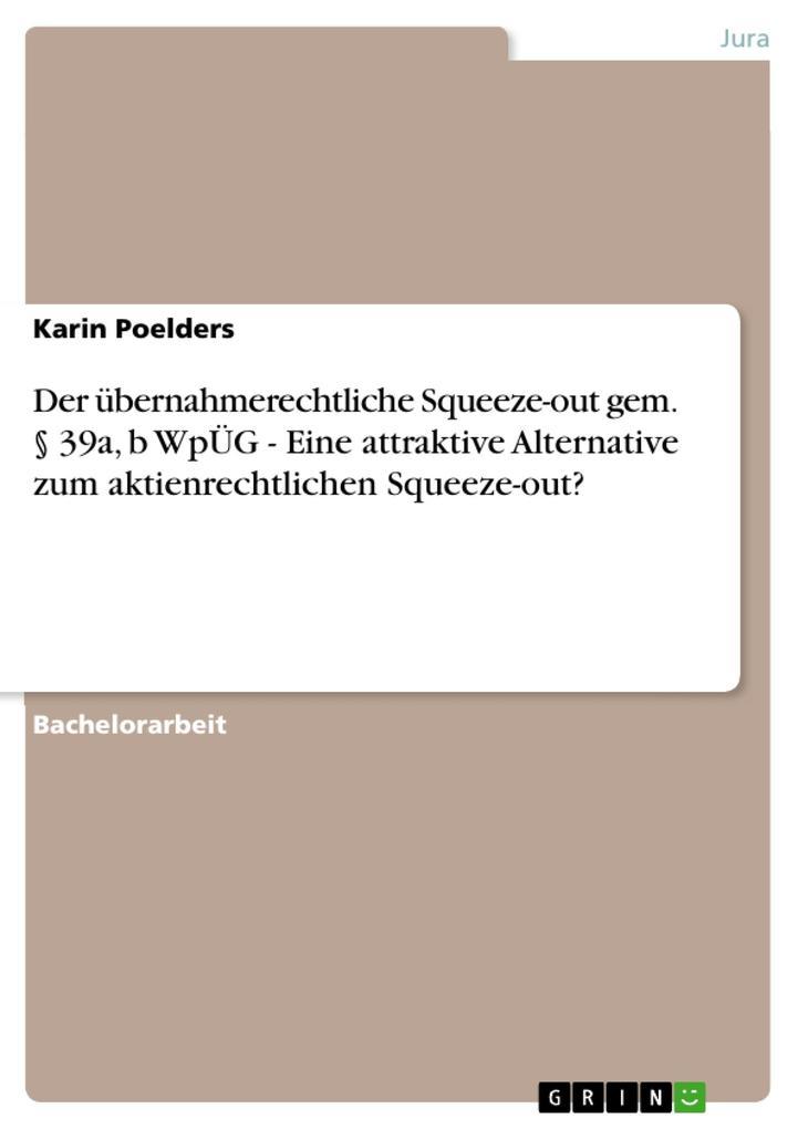 Der übernahmerechtliche Squeeze-out gem. § 39a, b WpÜG - Eine attraktive Alternative zum aktienrechtlichen Squeeze-out? als Buch von Karin Poelders - Karin Poelders