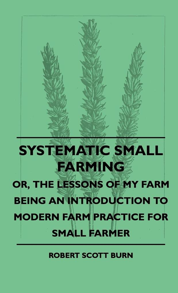Systematic Small Farming - Or, The Lessons Of M...