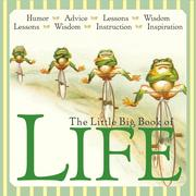 The Little Big Book of Life: Lessons, Wisdom, Humor, Instructions & Advice