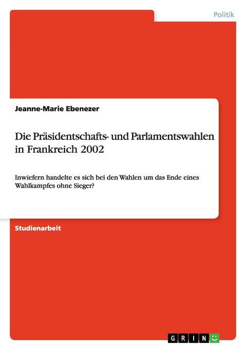Die Präsidentschafts- und Parlamentswahlen in Frankreich 2002 als Buch von Jeanne-Marie Ebenezer - Jeanne-Marie Ebenezer