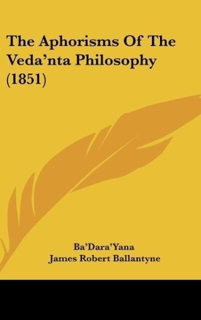 The Aphorisms Of The Veda´nta Philosophy (1851) als Buch von Ba´Dara´Yana - Ba´Dara´Yana