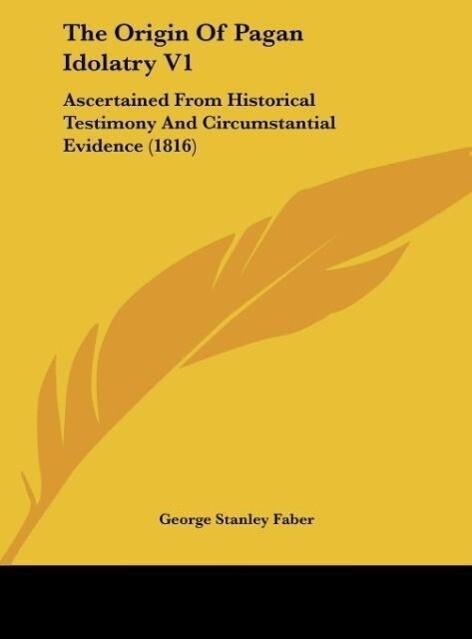 The Origin Of Pagan Idolatry V1 als Buch von George Stanley Faber - George Stanley Faber