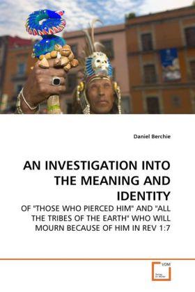 AN INVESTIGATION INTO THE MEANING AND IDENTITY als Buch von Daniel Berchie - Daniel Berchie