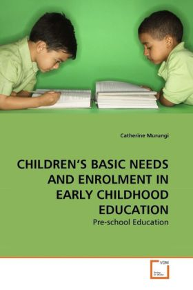CHILDREN´S BASIC NEEDS AND ENROLMENT IN EARLY CHILDHOOD EDUCATION als Buch von Catherine Murungi - Catherine Murungi
