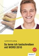 So lerne ich tastschreiben mit WORD 2010. Schülerbuch