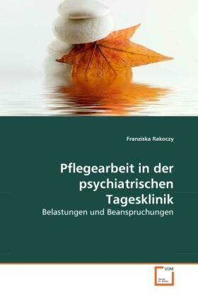 Pflegearbeit in der psychiatrischen Tagesklinik als Buch von Franziska Rakoczy - Franziska Rakoczy