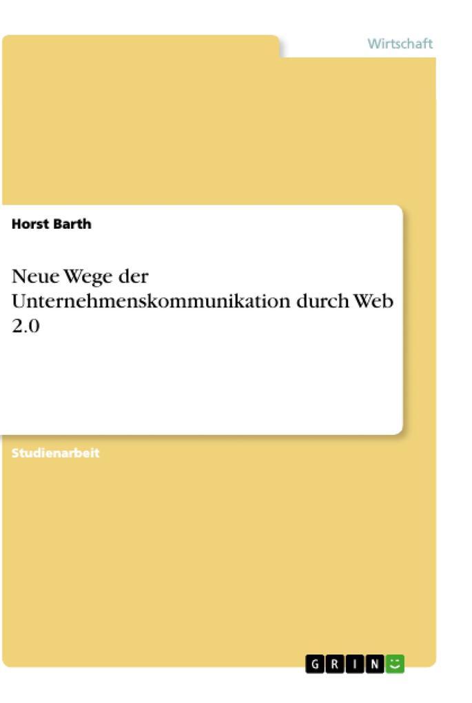 Neue Wege der Unternehmenskommunikation durch Web 2.0 als Buch von Horst Barth - Horst Barth