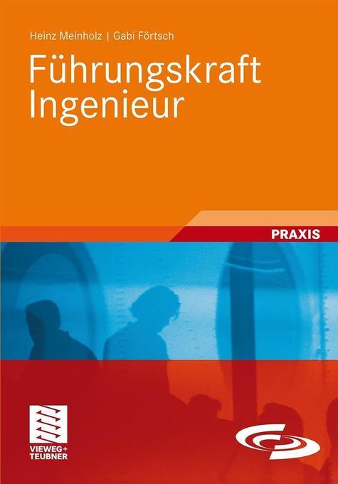 Führungskraft Ingenieur als Buch von Heinz Mein...