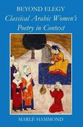 Beyond Elegy: Classical Arabic Women's Poetry in Context