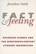 Fact and Feeling: Baconian Science and the Nineteenth-Century Literary Imagination