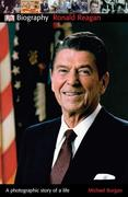 DK Biography: Ronald Reagan: A Photographic Story of a Life