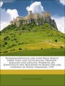 Ruekerinnerungen von einer Reise Durch einen Theil von Teutschland, Preussen, Kurland und Liefland, während des Aufenthalts der Franzosen in Mainz...