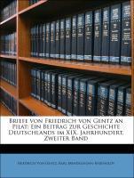 Briefe von Friedrich von Gentz an Pilat: Ein Beitrag zur Geschichte Deutschlands im XIX. Jahrhundert, Zweiter Band als Taschenbuch von Friedrich V...