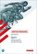 Abitur-Training Sport. Bewegungslehre. Sportpsychologie