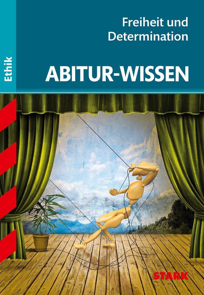 Abitur-Wissen Ethik. Freiheit und Determination als Buch