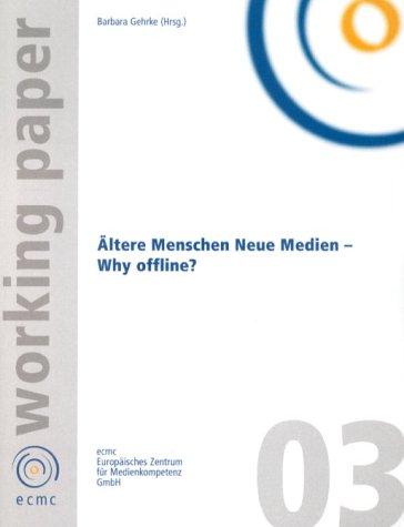 Ältere Menschen Neue Medien - Why offline? als Buch