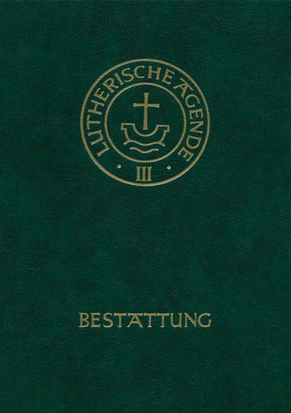 Agende für evangelisch-lutherische Kirchen und Gemeinden. Band III: Die Amtshandlungen. Teil 5: Die Bestattung als Buch (gebunden)