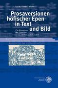 Prosaversionen höfischer Epen in Text und Bild