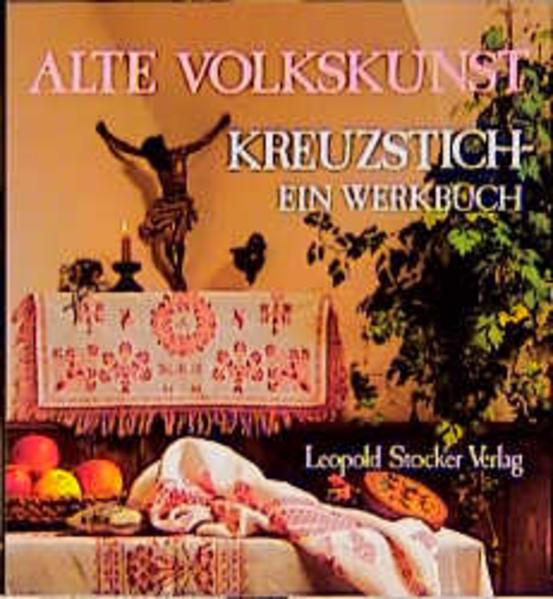 Alte Volkskunst Kreuzstich. Ein Werkbuch. Steirisches Heimatwerk als Buch