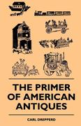 The Primer Of American Antiques