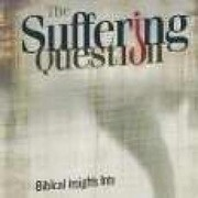 The Suffering Question: Biblical Insights Into Why Bad Things Happen to Good People
