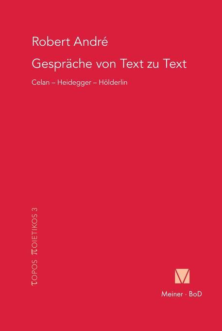 Gespräche von Text zu Text. Celan - Heidegger - Hölderlin als Buch