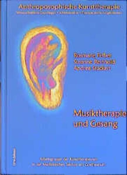 Anthroposophische Kunsttherapie. Wissenschaftliche Grundlagen - Arbeitsansätze - Therapeutische Möglichkeiten als Buch
