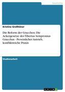 Die Reform der Gracchen: Die Ackergesetze des Tiberius Sempronius Gracchus - Persönlicher Antrieb, konfliktreiche Praxis
