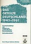 Arbeitsblätter Geschichte. Das geteilte Deutschland 1945 - 1961