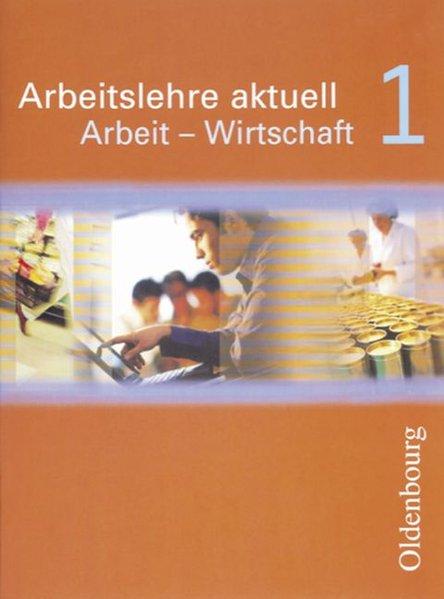 Arbeitslehre aktuell. Arbeit - Wirtschaft 1 als Buch